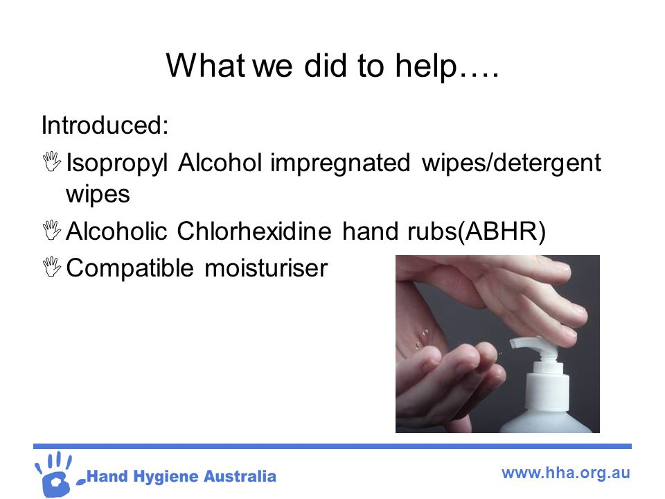 www.hha.org.au What we did to help…. Introduced:  Isopropyl Alcohol impregnated wipes/detergent wipes  Alcoholic Chlorhexidine hand rubs(ABHR)  Com