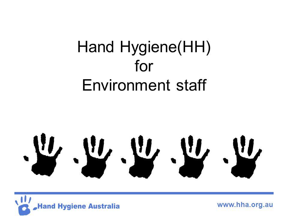 www.hha.org.au Hand Hygiene(HH) for Environment staff