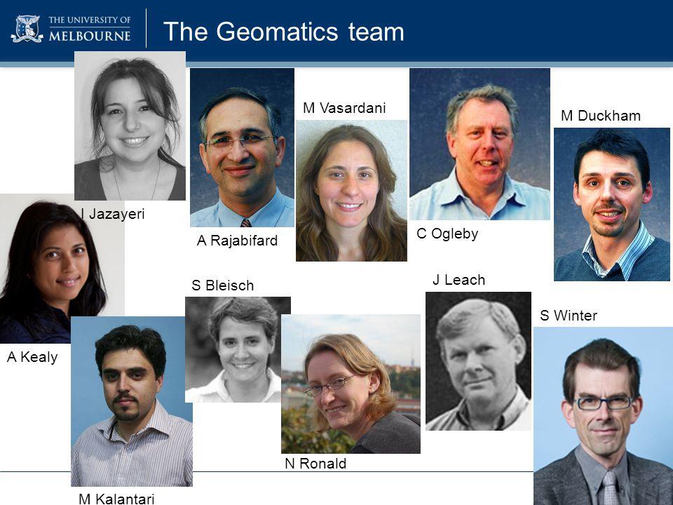 The Geomatics team A Kealy A Rajabifard C Ogleby M Duckham M Kalantari J Leach S Winter I Jazayeri S Bleisch M Vasardani N Ronald