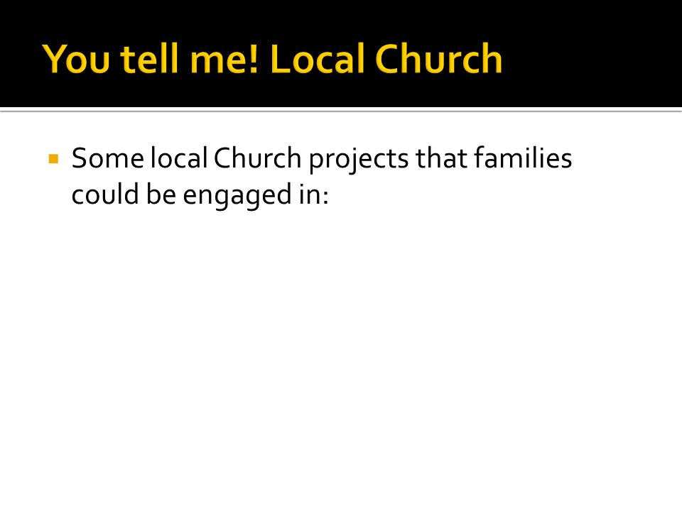  Some local Church projects that families could be engaged in: