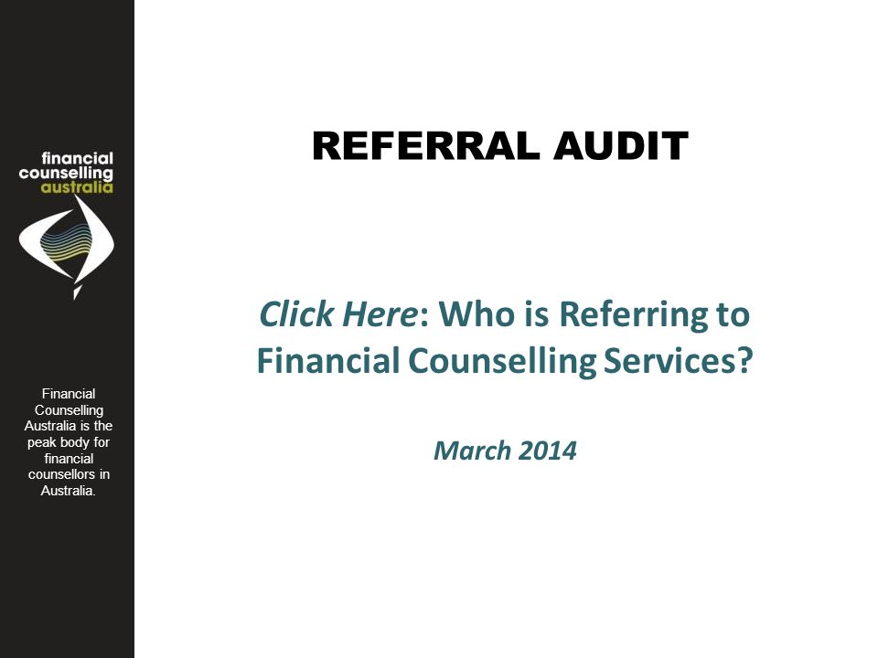 REFERRAL AUDIT Financial Counseling Australia is the peak body for financial counsellors in Australia.