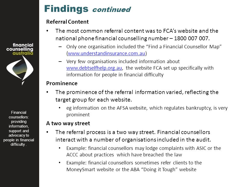 Findings continued Referral Content The most common referral content was to FCA's website and the national phone financial counselling number – 1800 007 007.