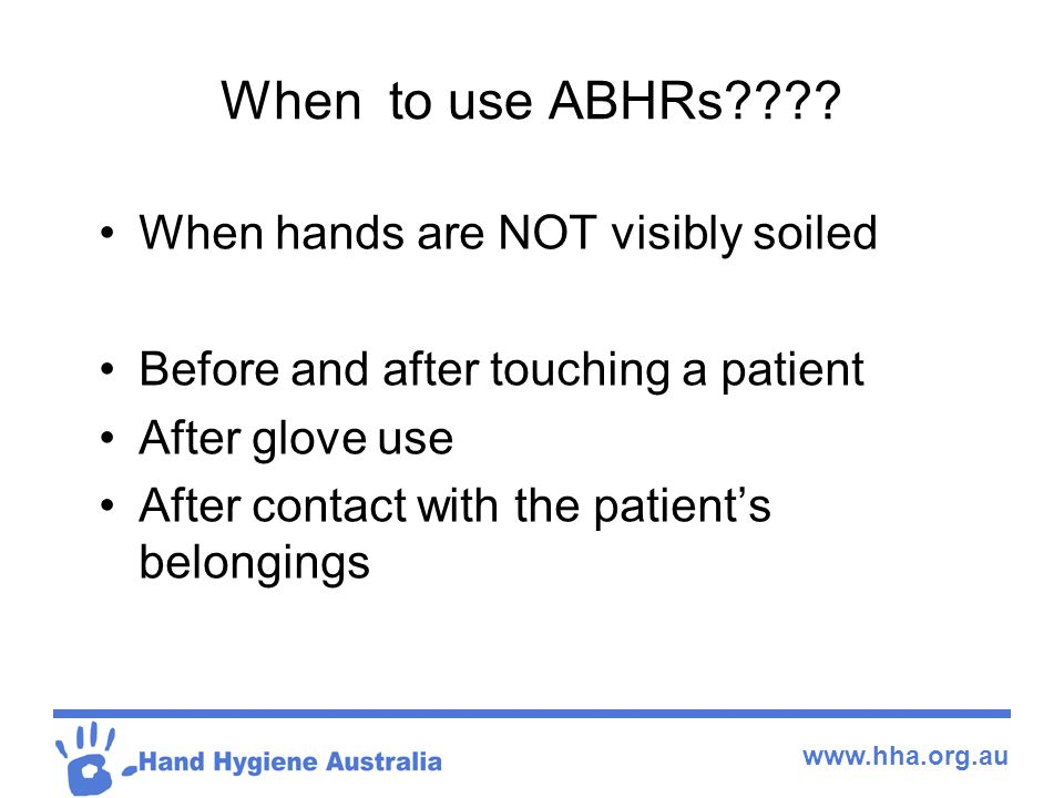 www.hha.org.au When to use ABHRs???.