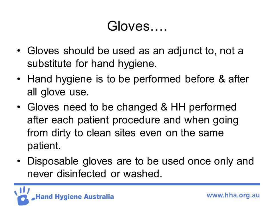 www.hha.org.au Gloves…. Gloves should be used as an adjunct to, not a substitute for hand hygiene.