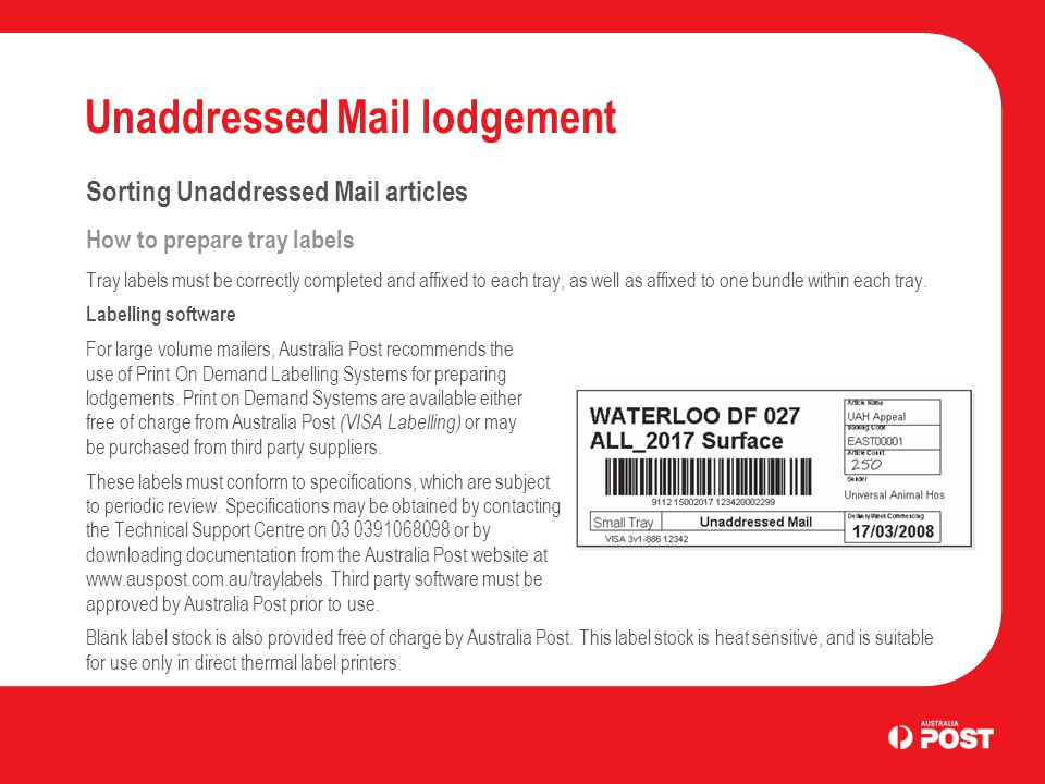 Unaddressed Mail lodgement Sorting Unaddressed Mail articles How to prepare tray labels Tray labels must be correctly completed and affixed to each tray, as well as affixed to one bundle within each tray.