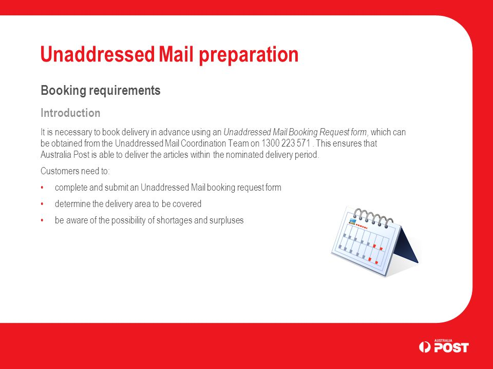 Unaddressed Mail preparation Booking requirements Introduction It is necessary to book delivery in advance using an Unaddressed Mail Booking Request f