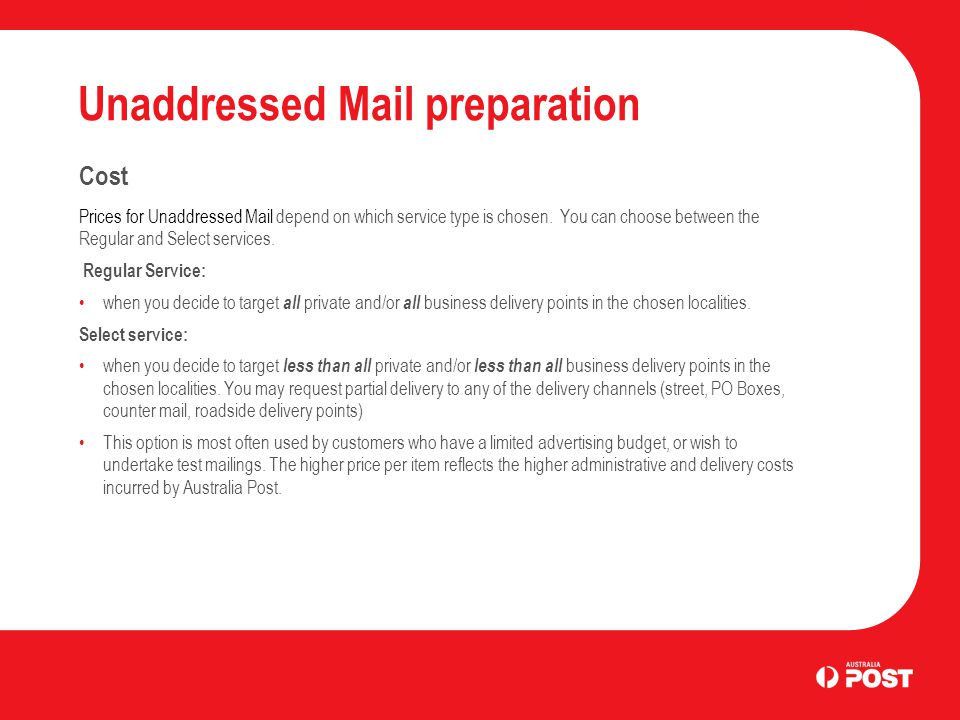 Unaddressed Mail preparation Cost Prices for Unaddressed Mail depend on which service type is chosen. You can choose between the Regular and Select se