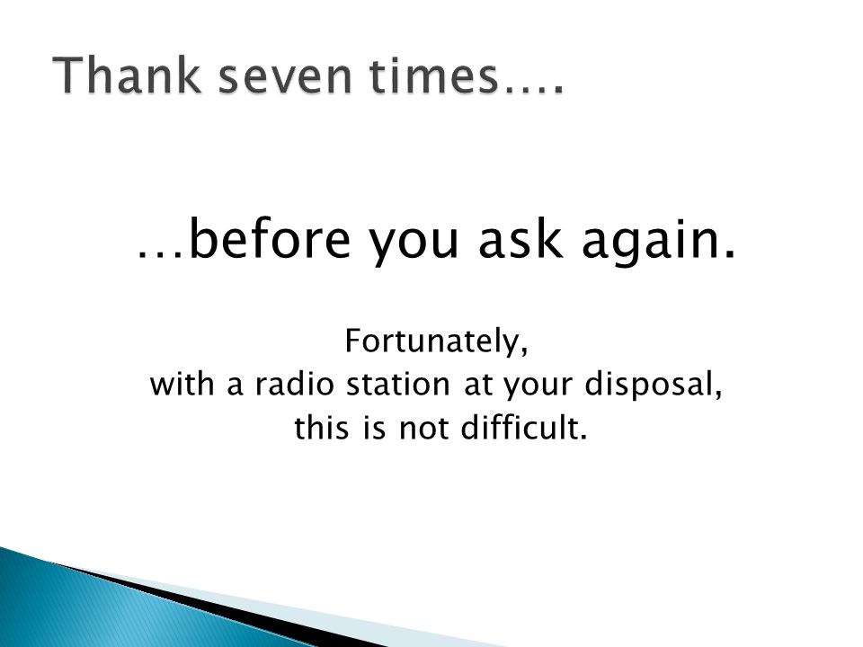 …before you ask again. Fortunately, with a radio station at your disposal, this is not difficult.