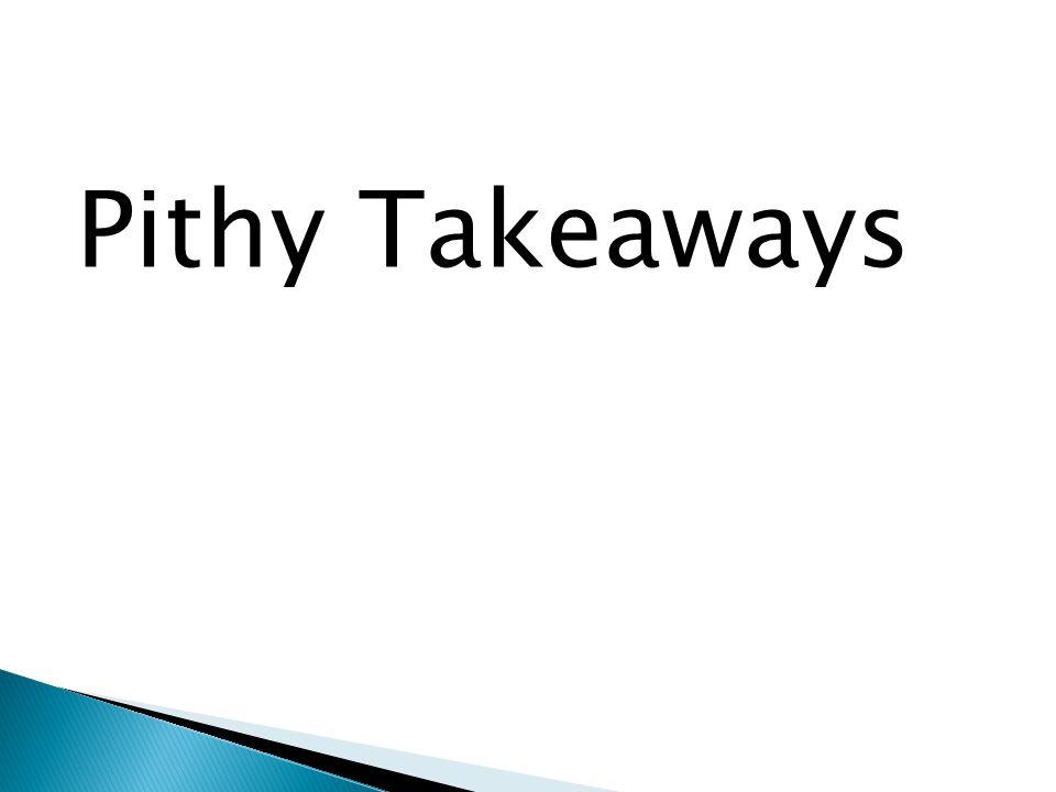 Pithy Takeaways