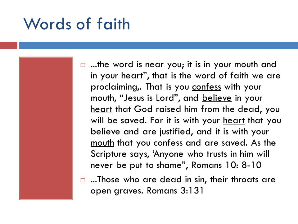 ...the word is near you; it is in your mouth and in your heart , that is the word of faith we are proclaiming,.