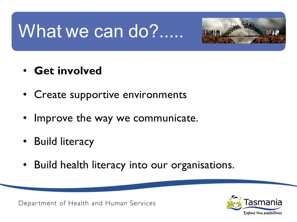 What we can do ..... Get involved Create supportive environments Improve the way we communicate.