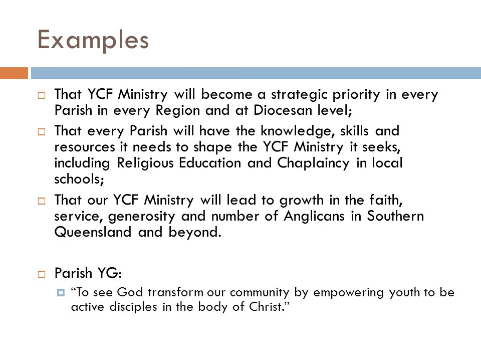 Examples  That YCF Ministry will become a strategic priority in every Parish in every Region and at Diocesan level;  That every Parish will have the