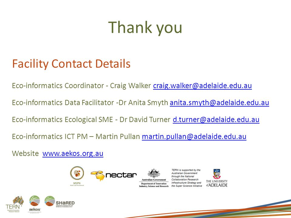 Thank you Facility Contact Details Eco-informatics Coordinator - Craig Walker Eco-informatics Data Facilitator -Dr Anita Smyth Eco-informatics Ecological SME - Dr David Turner Eco-informatics ICT PM – Martin Pullan Website