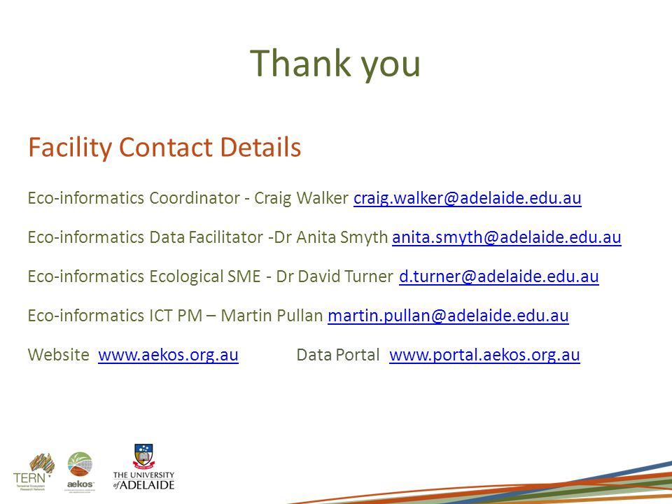 Thank you Facility Contact Details Eco-informatics Coordinator - Craig Walker Eco-informatics Data Facilitator -Dr Anita Smyth Eco-informatics Ecological SME - Dr David Turner Eco-informatics ICT PM – Martin Pullan Website   Portal