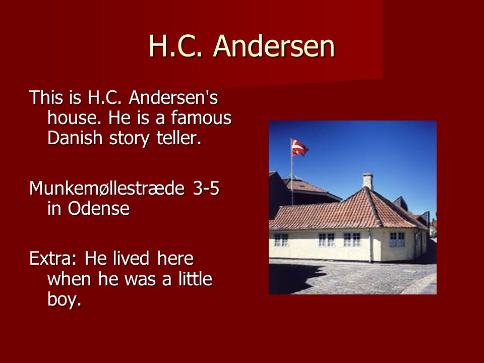 H.C. Andersen This is H.C. Andersen s house. He is a famous Danish story teller.