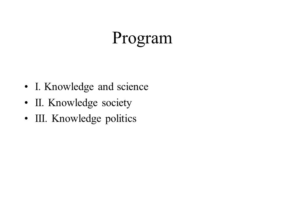Program I. Knowledge and science II. Knowledge society III. Knowledge politics