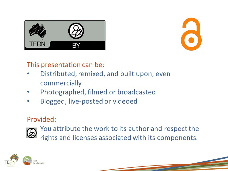 This presentation can be: Distributed, remixed, and built upon, even commercially Photographed, filmed or broadcasted Blogged, live-posted or videoed Provided: You attribute the work to its author and respect the rights and licenses associated with its components.