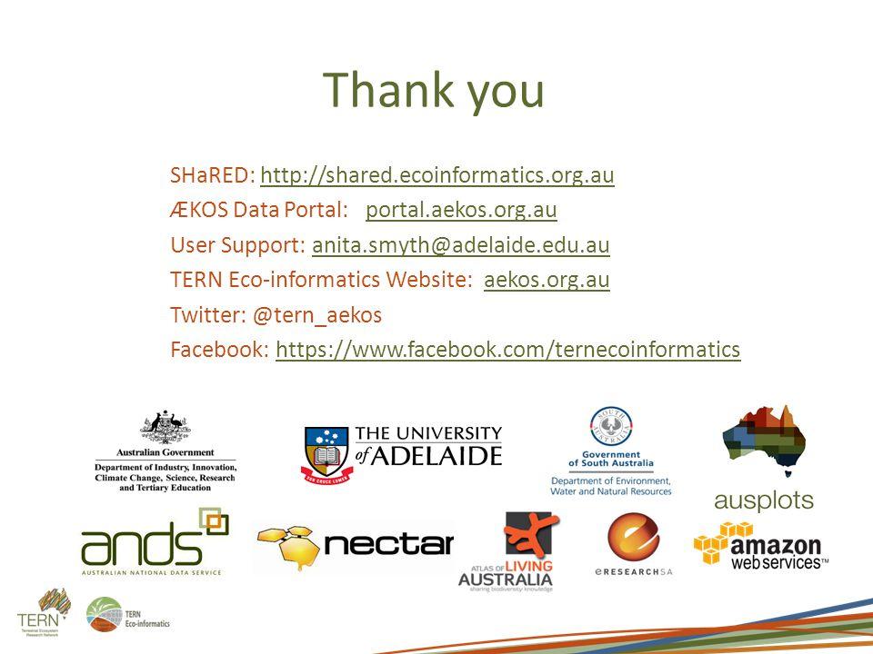 Thank you SHaRED: http://shared.ecoinformatics.org.auhttp://shared.ecoinformatics.org.au ÆKOS Data Portal: portal.aekos.org.auportal.aekos.org.au User Support: anita.smyth@adelaide.edu.auanita.smyth@adelaide.edu.au TERN Eco-informatics Website: aekos.org.auaekos.org.au Twitter: @tern_aekos Facebook: https://www.facebook.com/ternecoinformaticshttps://www.facebook.com/ternecoinformatics