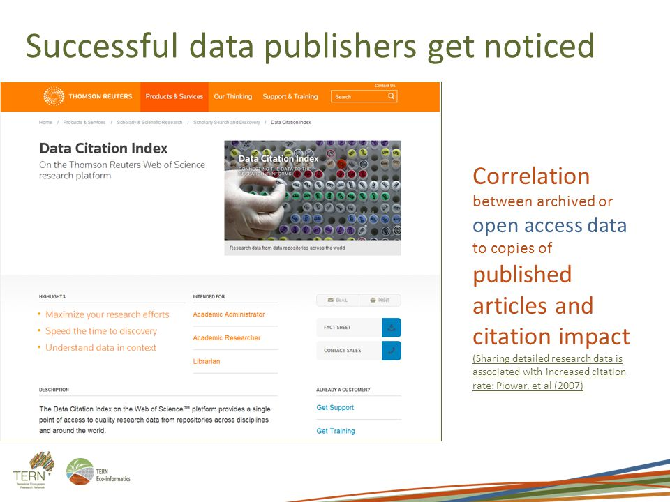 Successful data publishers get noticed Correlation between archived or open access data to copies of published articles and citation impact (Sharing detailed research data is associated with increased citation rate: Piowar, et al (2007)