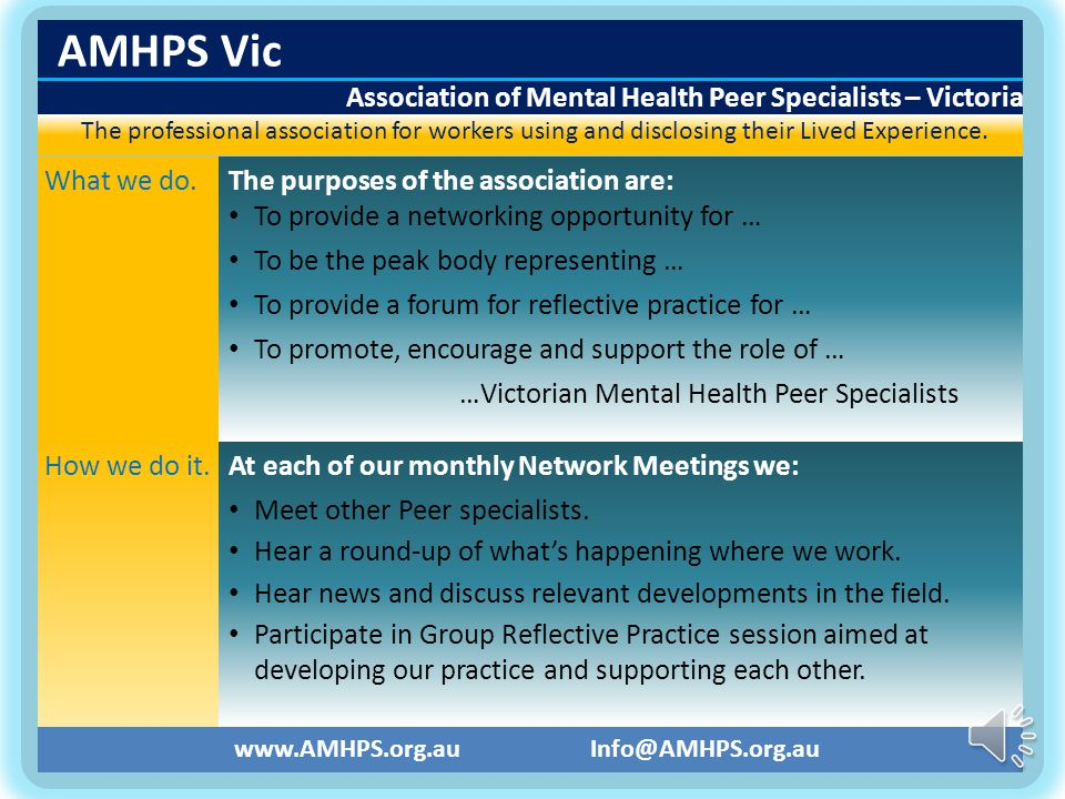 Full Membership open to those: required as part of their job description to disclose & share their lived experience of mental ill health and recovery; employed in the mental health sector; provides services to residents in Victoria.