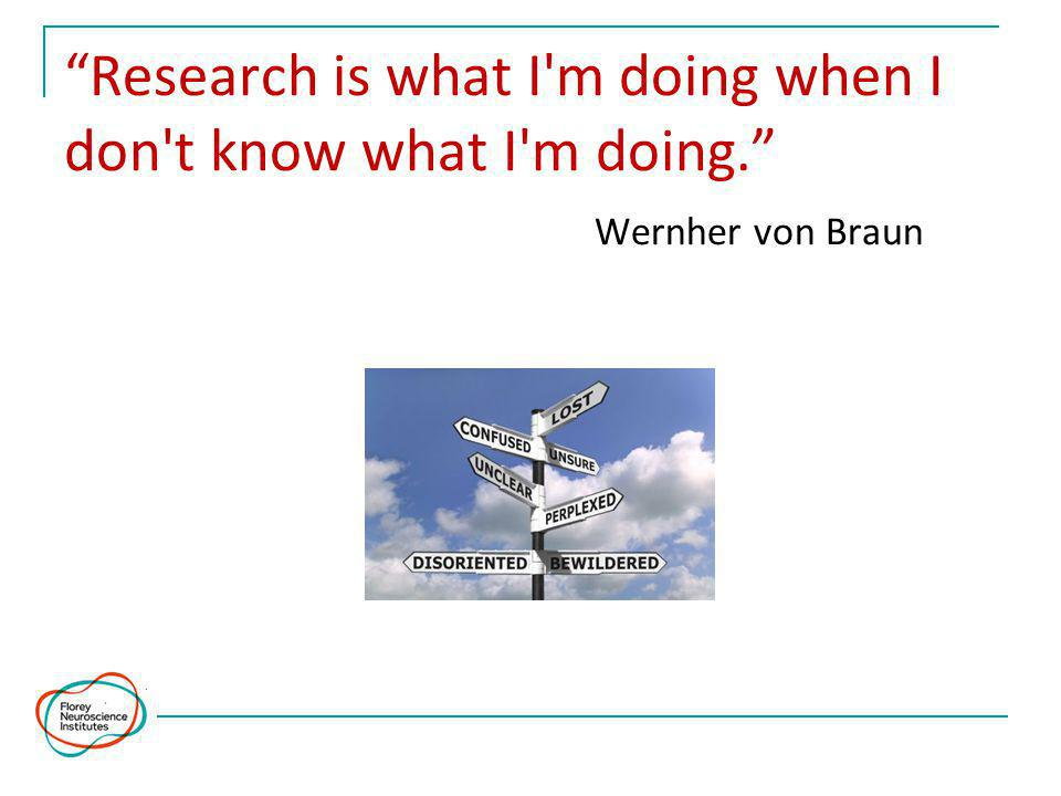 Research is what I m doing when I don t know what I m doing. Wernher von Braun