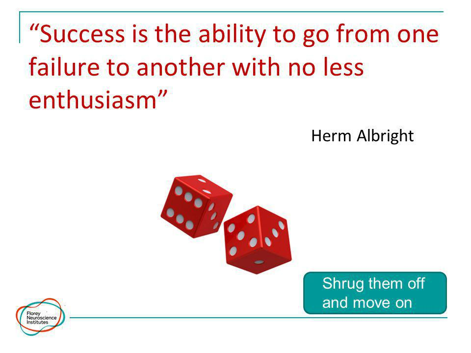 Success is the ability to go from one failure to another with no less enthusiasm Herm Albright Shrug them off and move on
