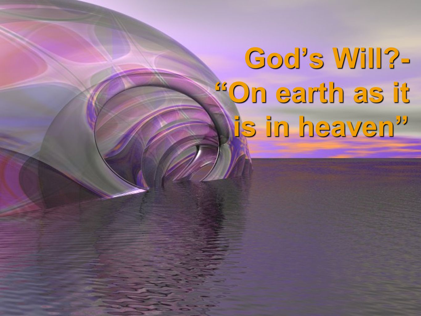 "God's Will?- ""On earth as it is in heaven"""