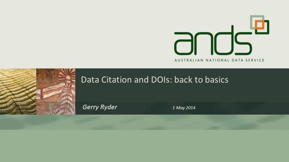 Data Citation and DOIs: back to basics Gerry Ryder 1 May 2014
