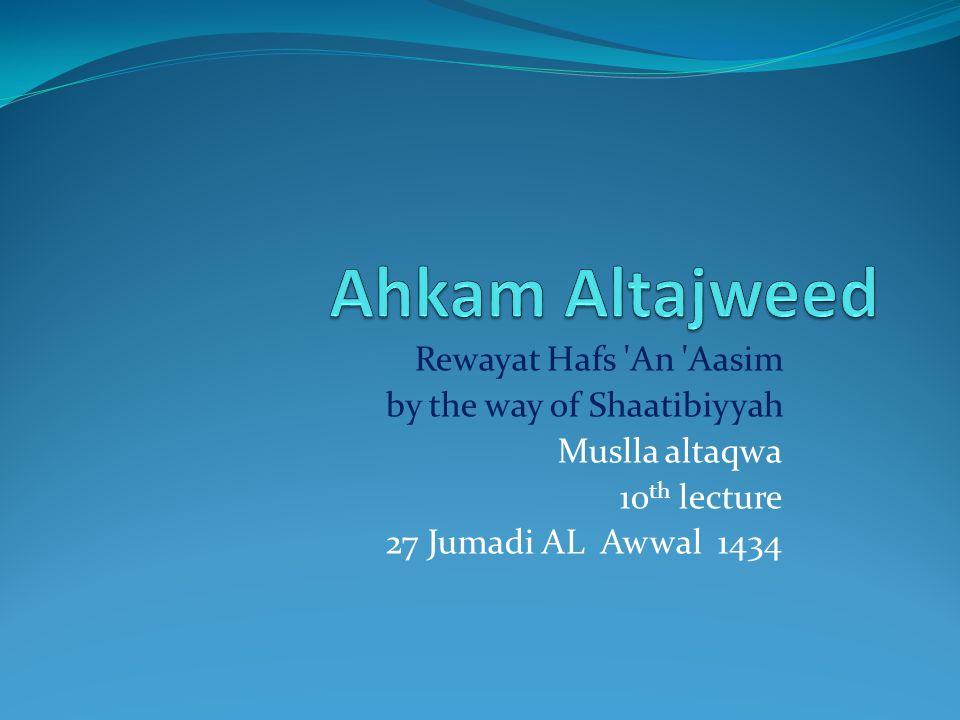 Rewayat Hafs An Aasim by the way of Shaatibiyyah Muslla altaqwa 10 th lecture 27 Jumadi AL Awwal 1434