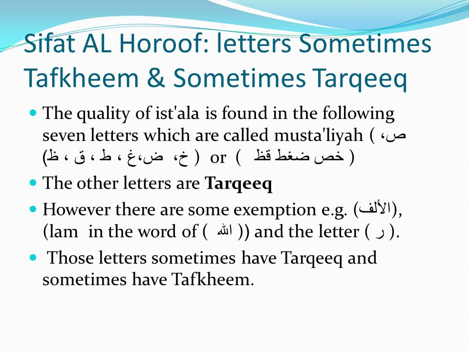 Sifat AL Horoof: letters Sometimes Tafkheem & Sometimes Tarqeeq The quality of ist'ala is found in the following seven letters which are called musta'