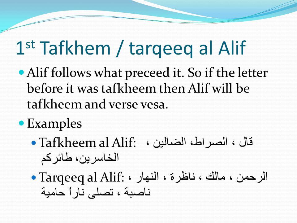 1 st Tafkhem / tarqeeq al Alif Alif follows what preceed it.