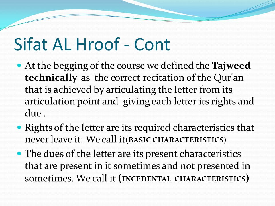 Sifat AL Hroof- Cont At the begging of the course we defined the Tajweed technically as the correct recitation of the Qur'an that is achieved by artic