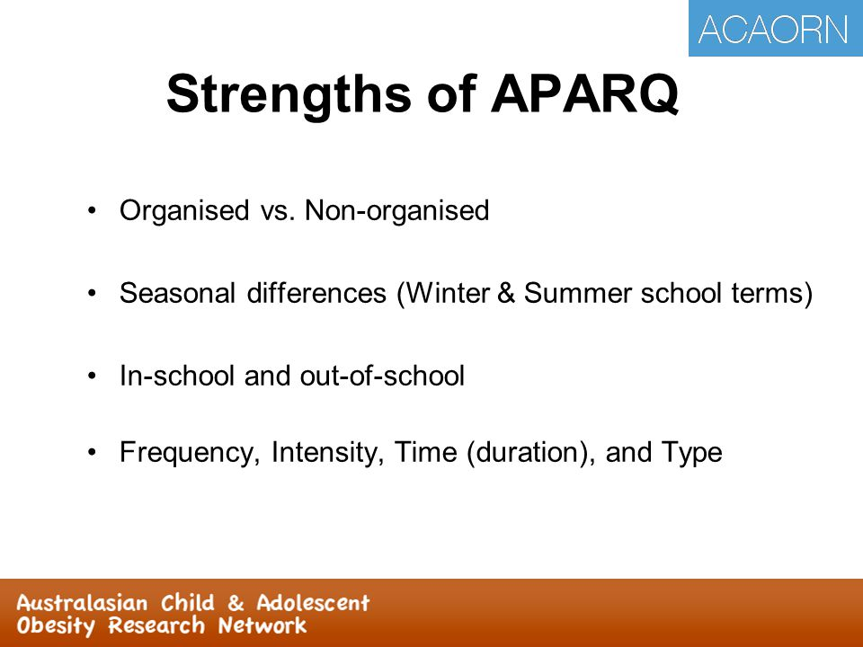 Strengths of APARQ Organised vs. Non-organised Seasonal differences (Winter & Summer school terms) In-school and out-of-school Frequency, Intensity, T