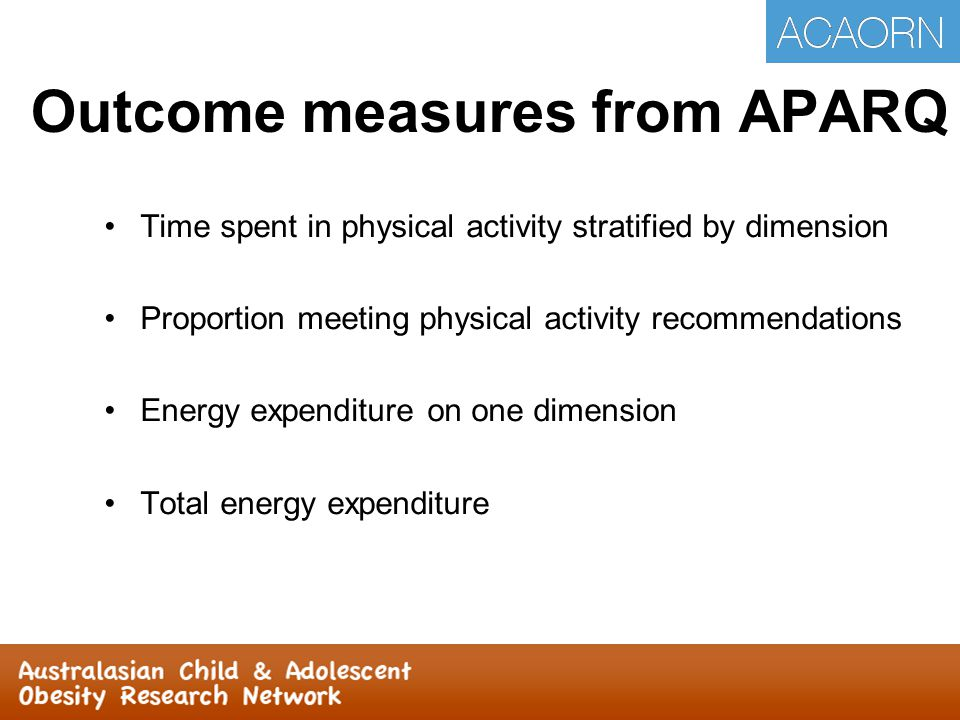 Outcome measures from APARQ Time spent in physical activity stratified by dimension Proportion meeting physical activity recommendations Energy expend