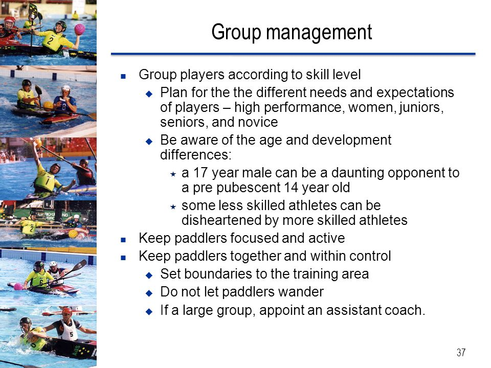 Group management 37 Group players according to skill level  Plan for the the different needs and expectations of players – high performance, women, j