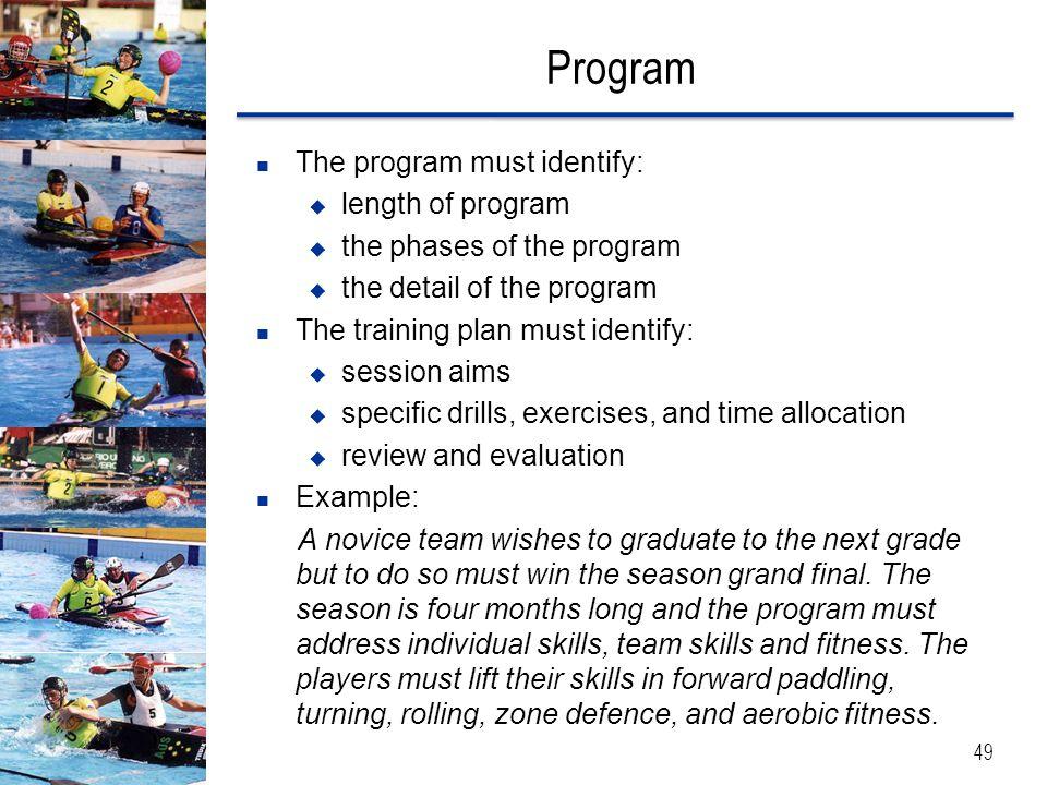 Program 49 The program must identify:  length of program  the phases of the program  the detail of the program The training plan must identify:  s