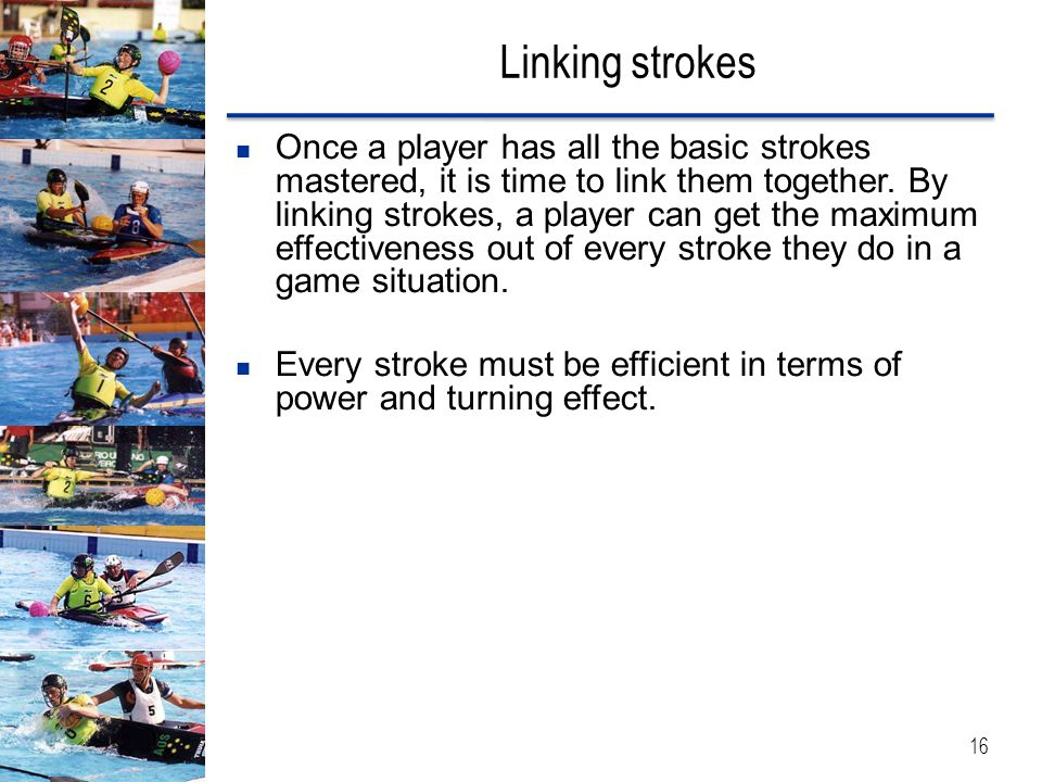 Linking strokes Once a player has all the basic strokes mastered, it is time to link them together.
