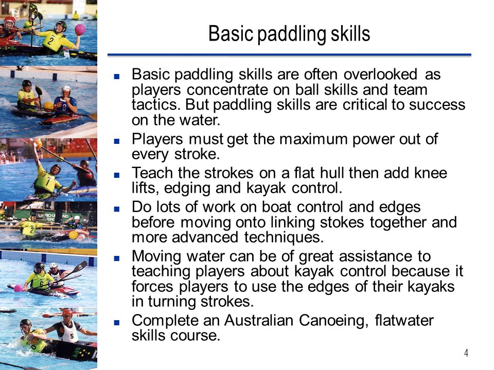 Basic paddling skills Basic paddling skills are often overlooked as players concentrate on ball skills and team tactics. But paddling skills are criti