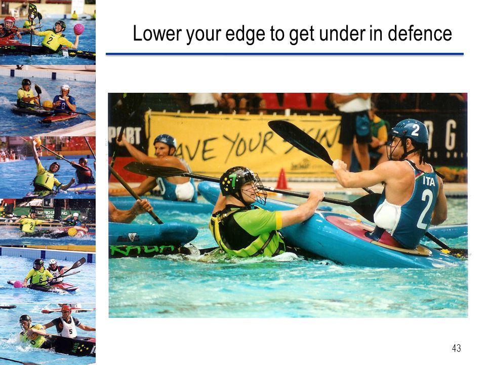 Lower your edge to get under in defence 43