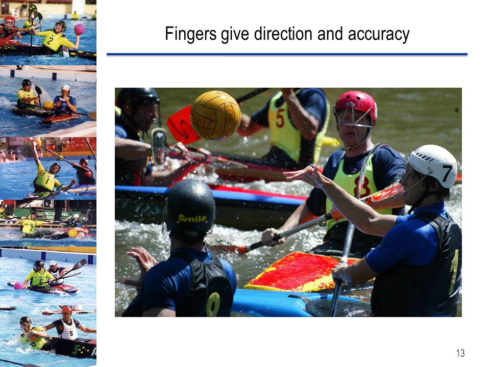 Fingers give direction and accuracy 13