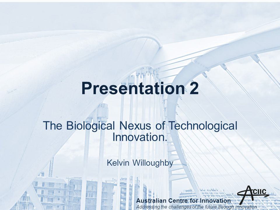 Presentation 2 The Biological Nexus of Technological Innovation.