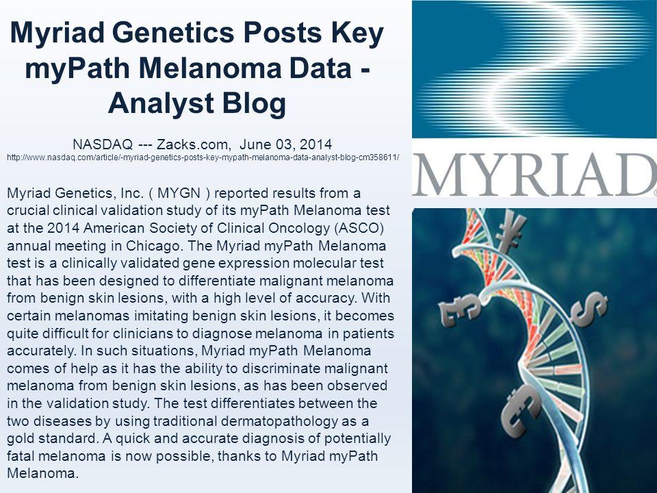 Myriad Genetics Posts Key myPath Melanoma Data - Analyst Blog NASDAQ --- Zacks.com, June 03, 2014 http://www.nasdaq.com/article/-myriad-genetics-posts-key-mypath-melanoma-data-analyst-blog-cm358611/ Myriad Genetics, Inc.