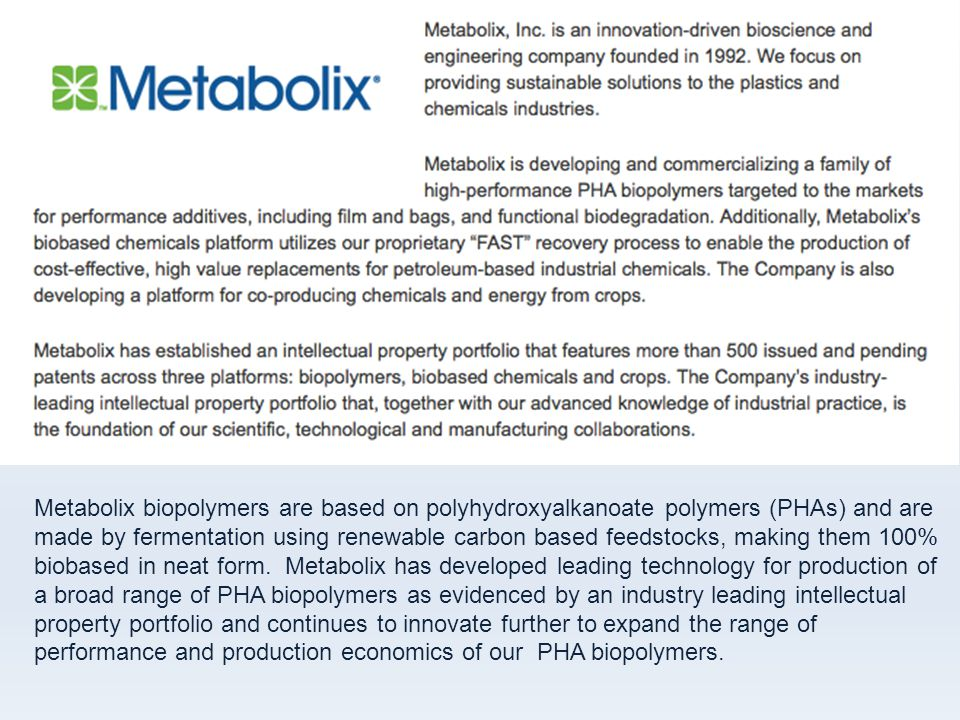 Metabolix biopolymers are based on polyhydroxyalkanoate polymers (PHAs) and are made by fermentation using renewable carbon based feedstocks, making t