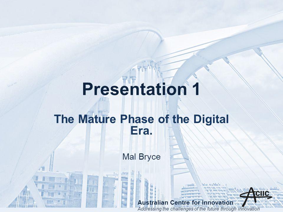 Presentation 1 The Mature Phase of the Digital Era.