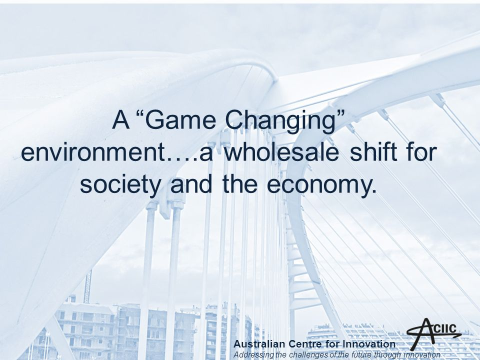 A Game Changing environment….a wholesale shift for society and the economy.
