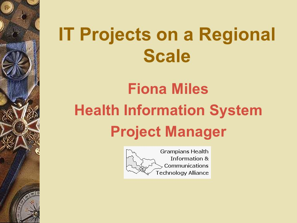 IT Projects on a Regional Scale Fiona Miles Health Information System Project Manager
