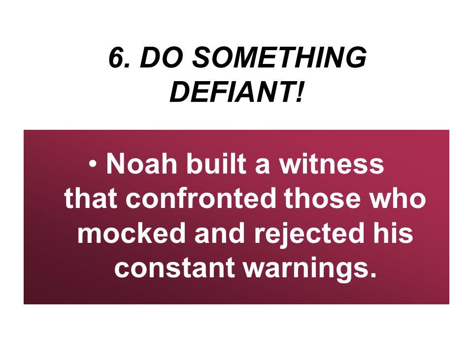 6. DO SOMETHING DEFIANT.