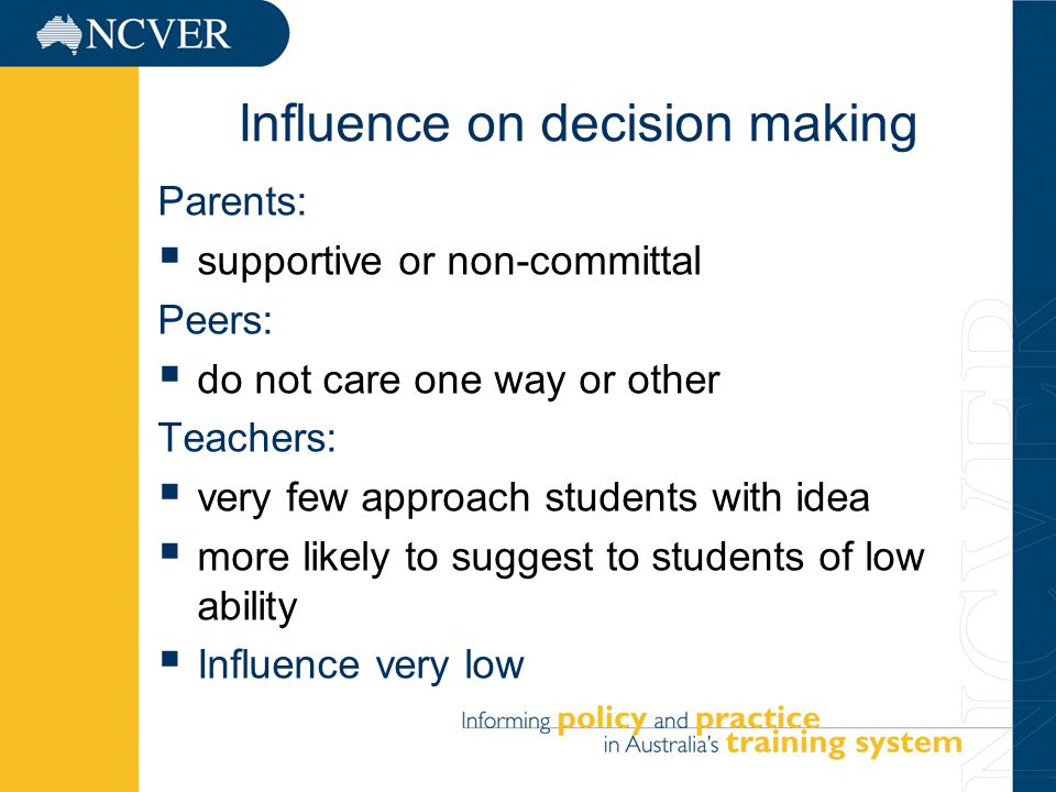 13 Influence on decision making Parents:  supportive or non-committal Peers:  do not care one way or other Teachers:  very few approach students with idea  more likely to suggest to students of low ability  Influence very low