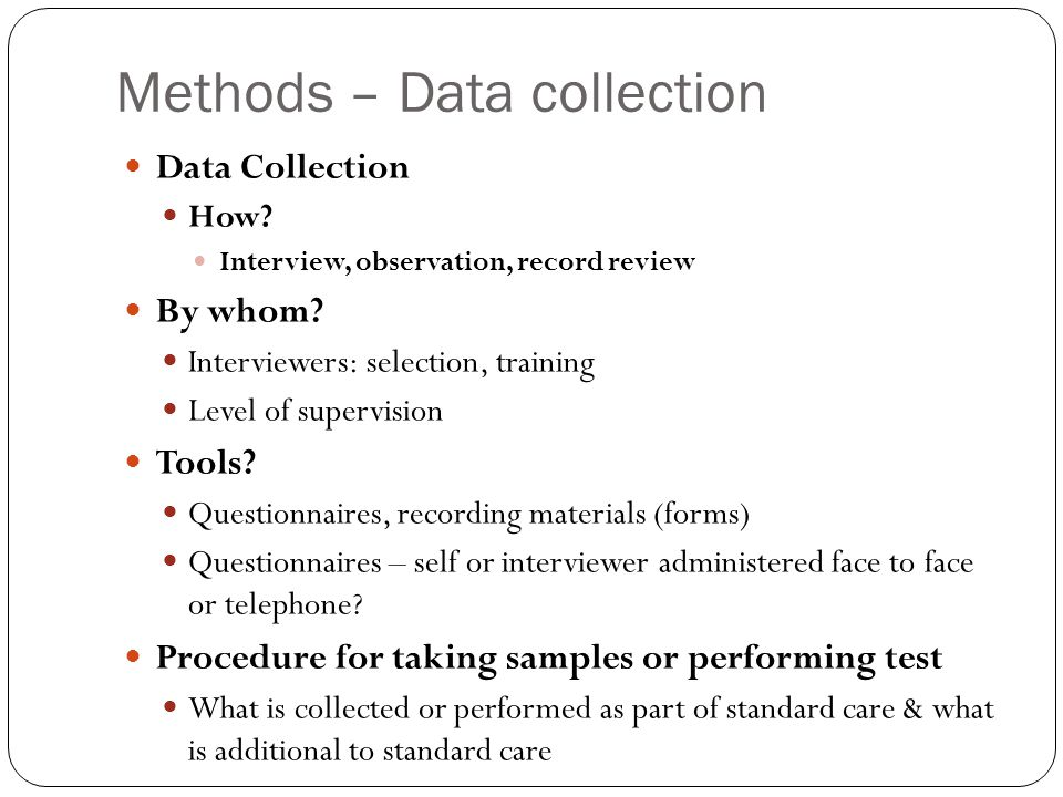 Methods – Data collection Data Collection How. Interview, observation, record review By whom.