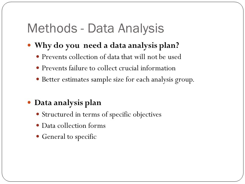 Methods - Data Analysis Why do you need a data analysis plan.